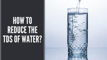 How to Reduce the TDS of Water