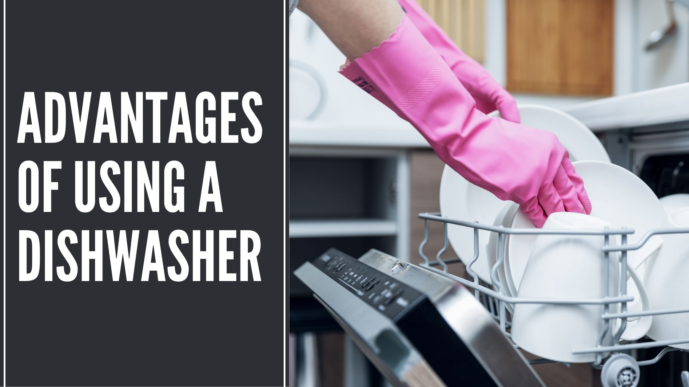Advantages Of Using A Dishwasher